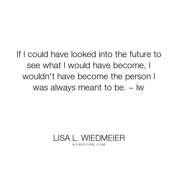 "Lisa L. Wiedmeier - ""If I could have looked into the future to see what I would have become, I wouldn't..."". romance, fantasy, young-adult-fiction"