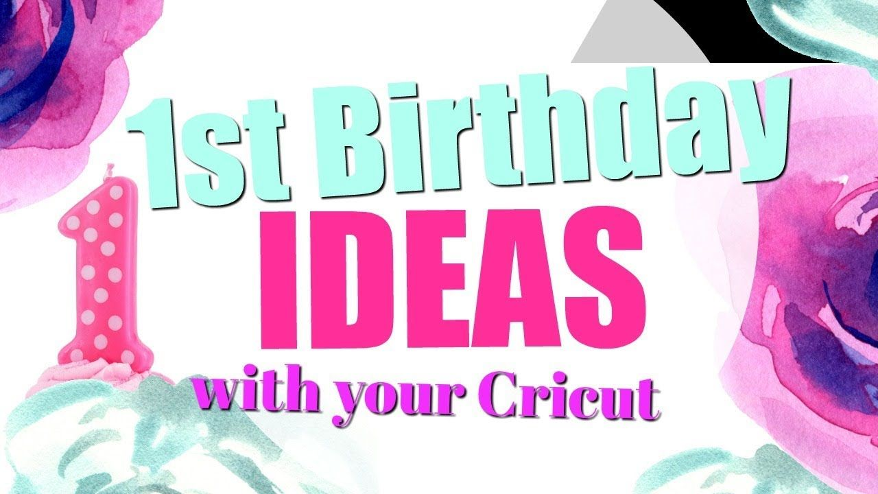 18 First Birthday Ideas with the Cricut YouTube (With