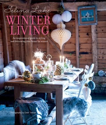 1 / 1 Selina Lake Winter Living An inspirational guide to styling and decorating your home for winter Written by Selina Lake Published: 10/09/2015