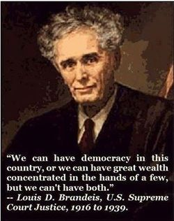 Truth be told... Louis D. Brandeis Oligarchy Quote