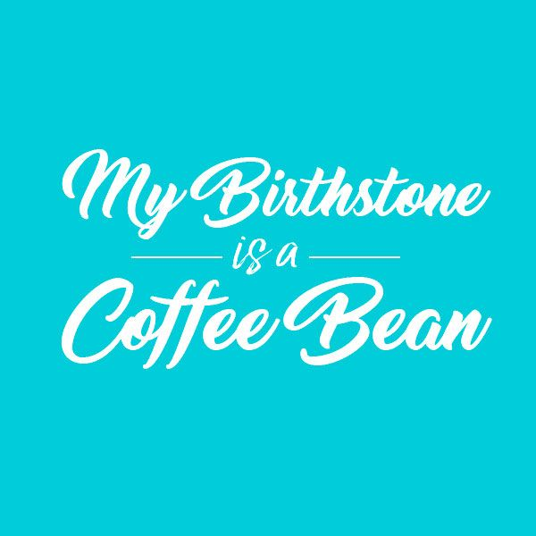 Today Is My Birthday, I Love Coffee