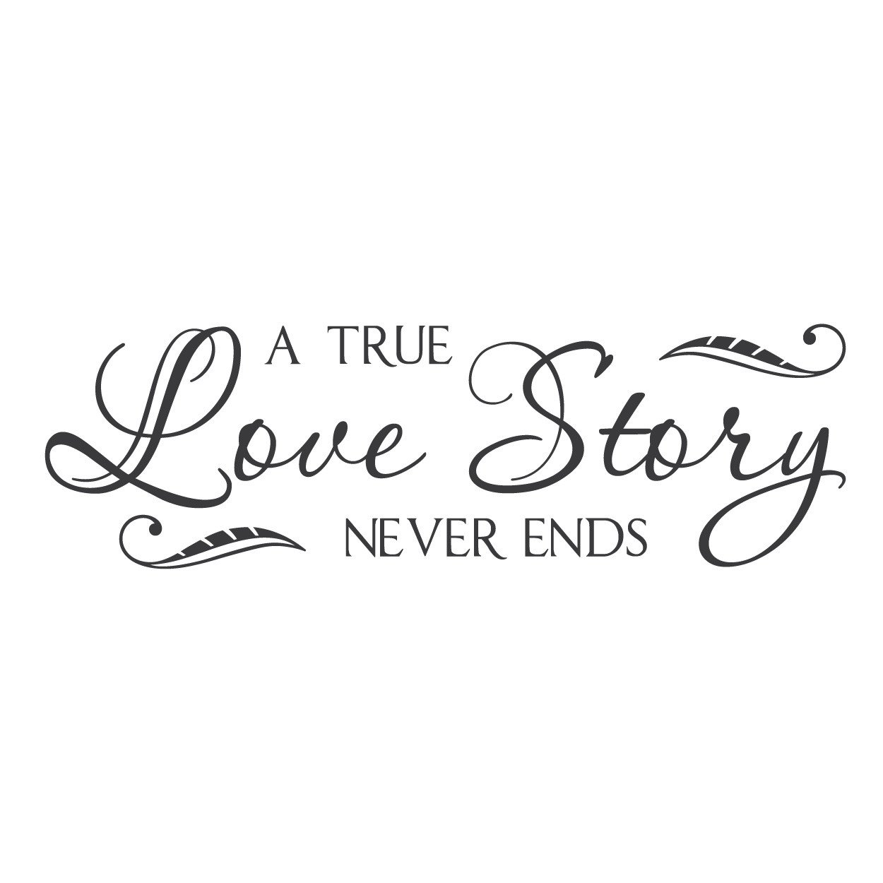 """wall quotes wall decals - """"A True Love Story Never Ends"""