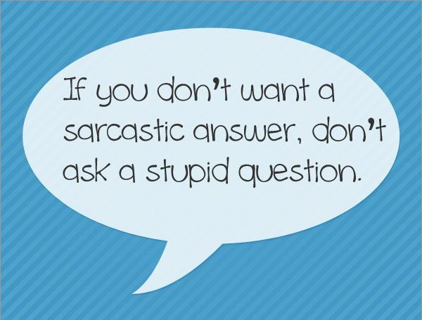 Don't ask stupid questions