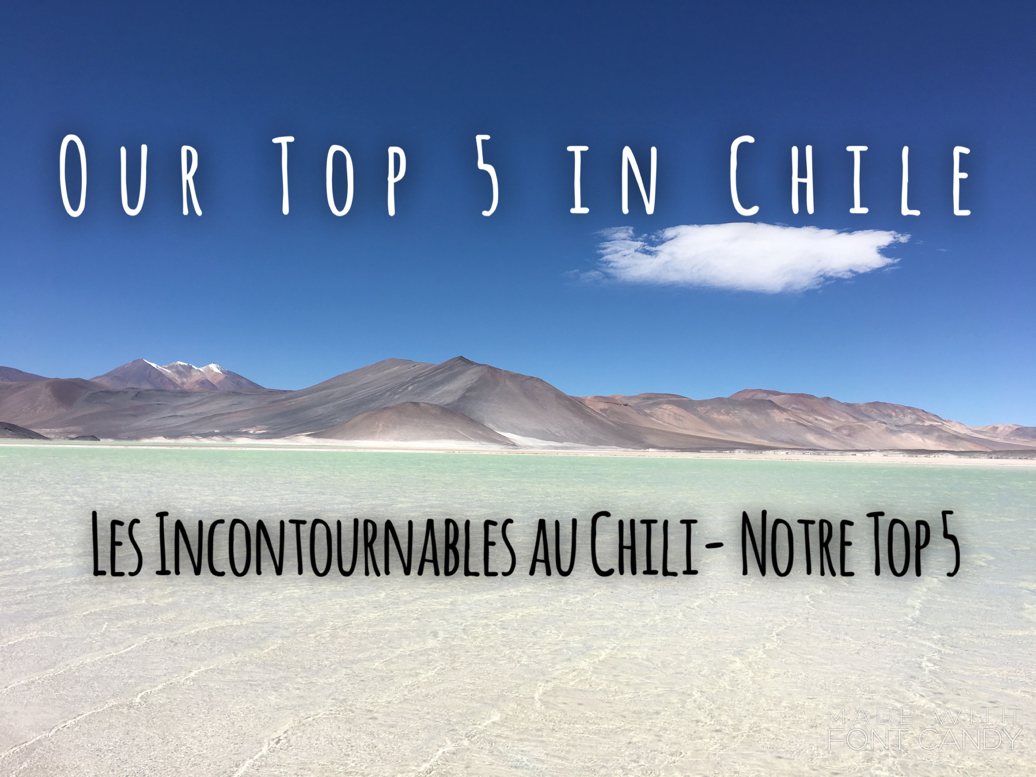 OUR TOP 5 DESTINATIONS IN CHILE/NOS 5 DESTINATIONS PRÉFÉRÉES AU CHILI
