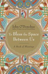 To Bless the Space Between Us, by John O'Donohue