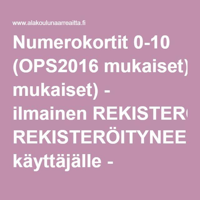 Numerokortit 0-10 (OPS2016 mukaiset) - ilmainen REKISTERÖITYNEELLE käyttäjälle - www.alakoulunaarreaitta.fi.