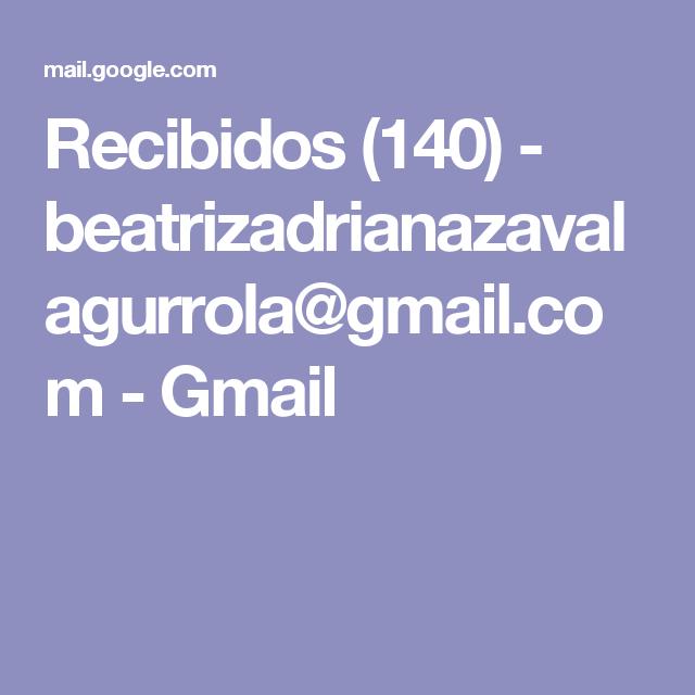 Recibidos (140) - beatrizadrianazavalagurrola@gmail.com - Gmail