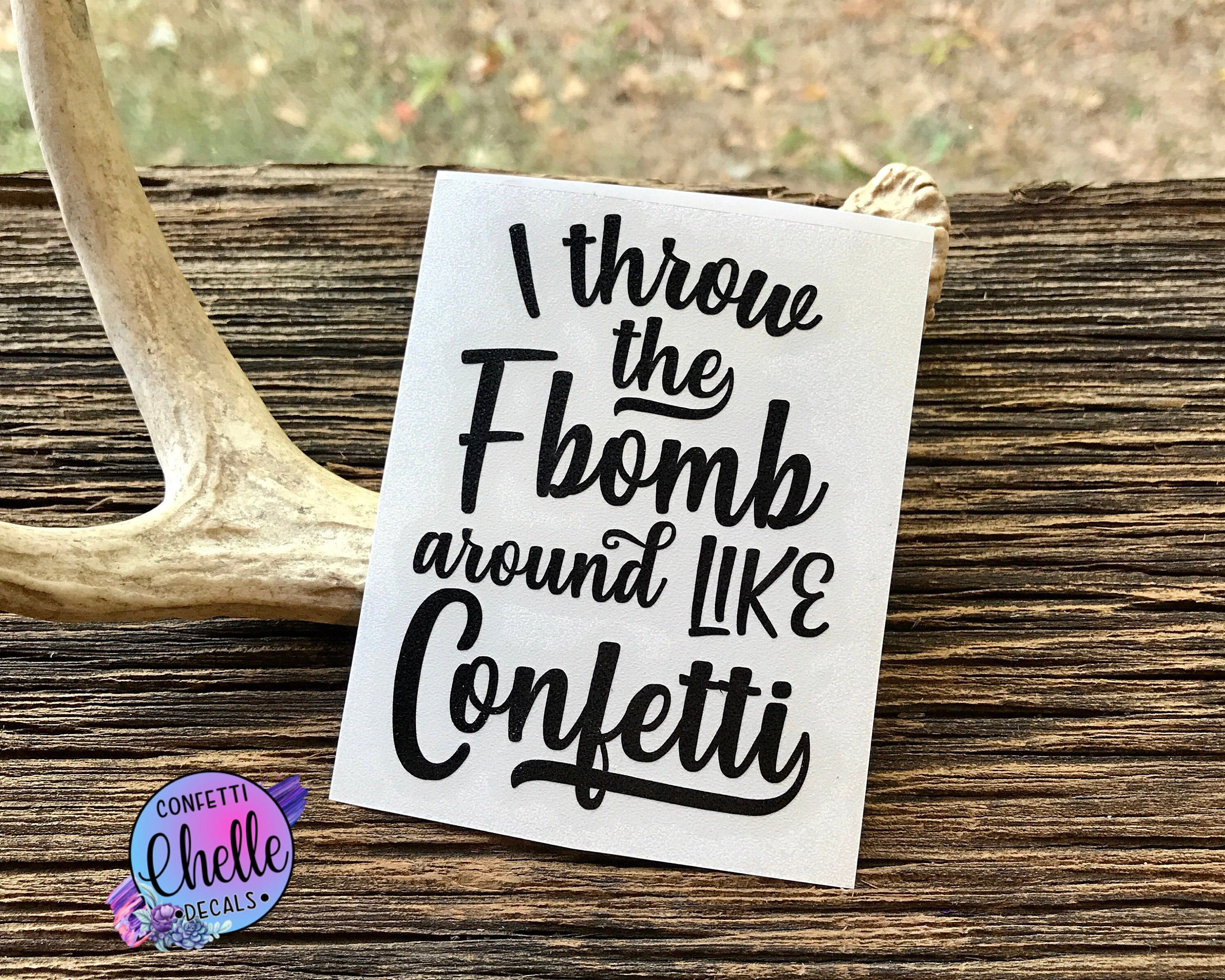 I Throw The F Bomb Around Like Confetti Decal Sticker Etsy Confetti Decals Laptop Decal Wine Bottle Decals [ 2400 x 3000 Pixel ]