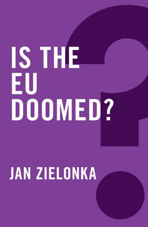 Book Review: Is the EU Doomed? by Jan Zielonka | Politics