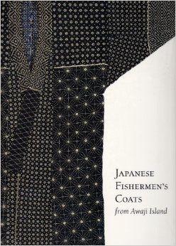 Japanese Fishermen's Coats from Awaji Island (UCLA Fowler Museum of Cultural History Textile Series): Luke Shepherd Roberts, Sharon Sadako T...