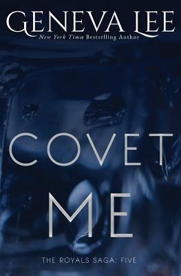 Covet Me Rhe Royals Saga 5 By Geneva Lee With Images