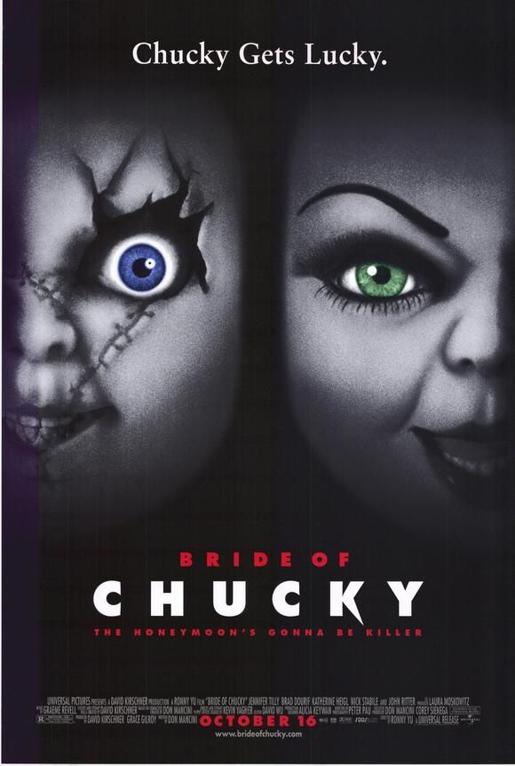 October 16th (1998): Bride of Chucky, Ronny Yu (dir).    Chucky, the doll possessed by a serial killer, discovers the perfect mate to kill and revive into the body of another doll.