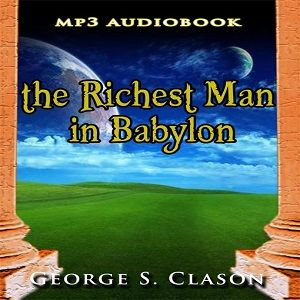 The Audio Book: THE RICHEST MAN IN BABYLON! by George S