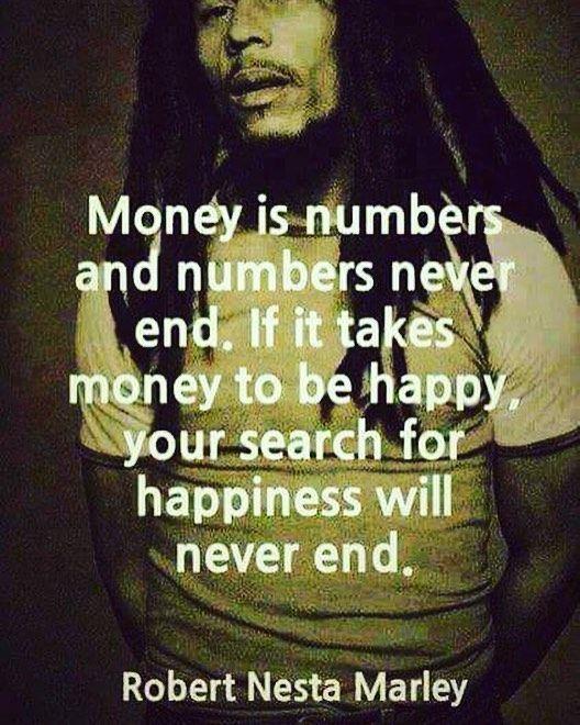 """Money is numbers and numbers never end. If it takes money to make you happy your search for happiness will never end."" #bobmarleyquotes #ThinkBIGSundayWithMarsha #quotes #motivation #money"