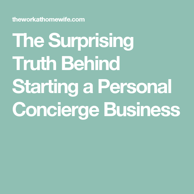 The Surprising Truth Behind Starting a Personal Concierge Business ...