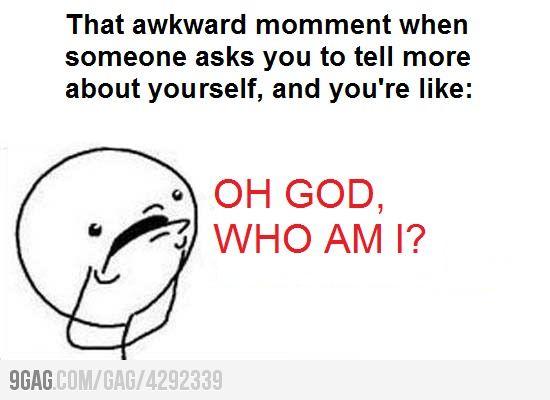 OH GOD. WHO AM I?