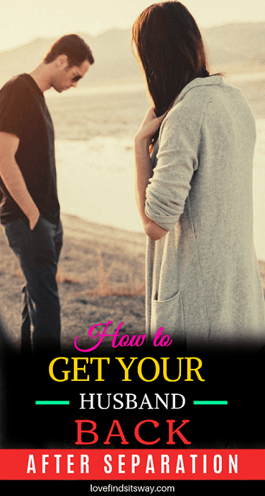 How To Get Your Husband Back After Separation StepbyStep