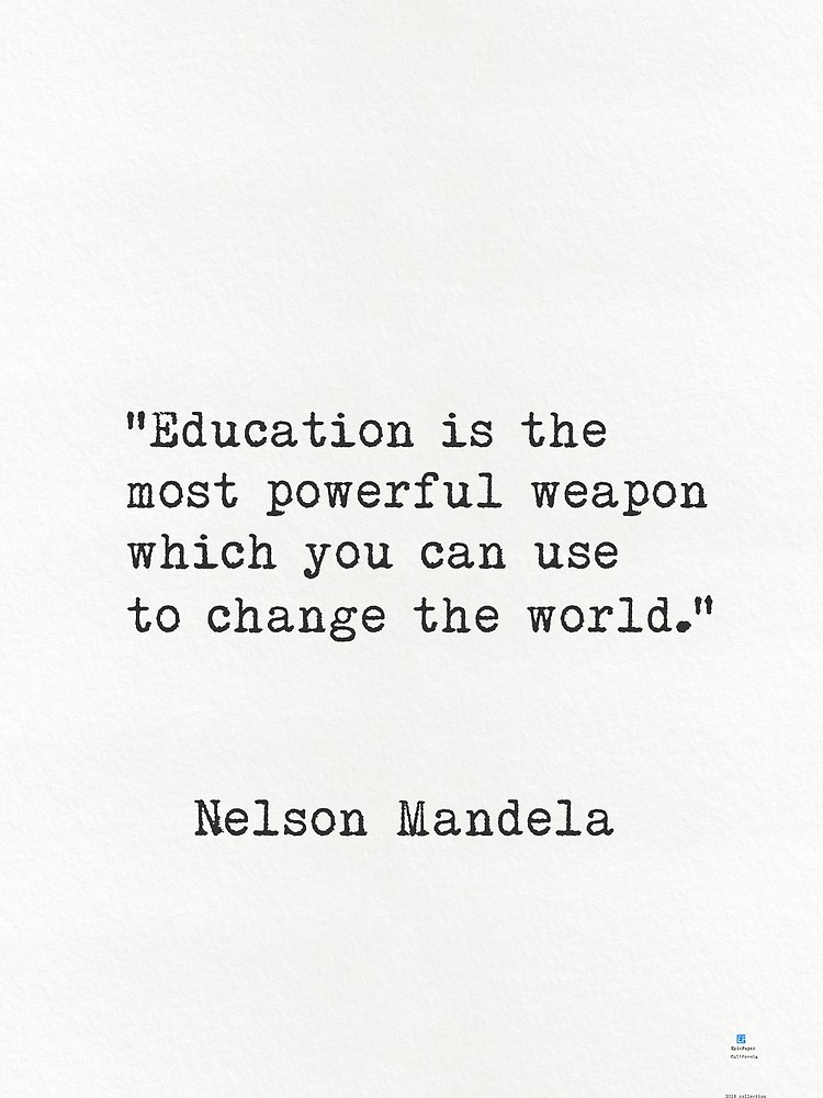 """' """"Education is the most powerful weapon which you can use to change the world."""" Nelson Mandela' by Epicpaper  store"""