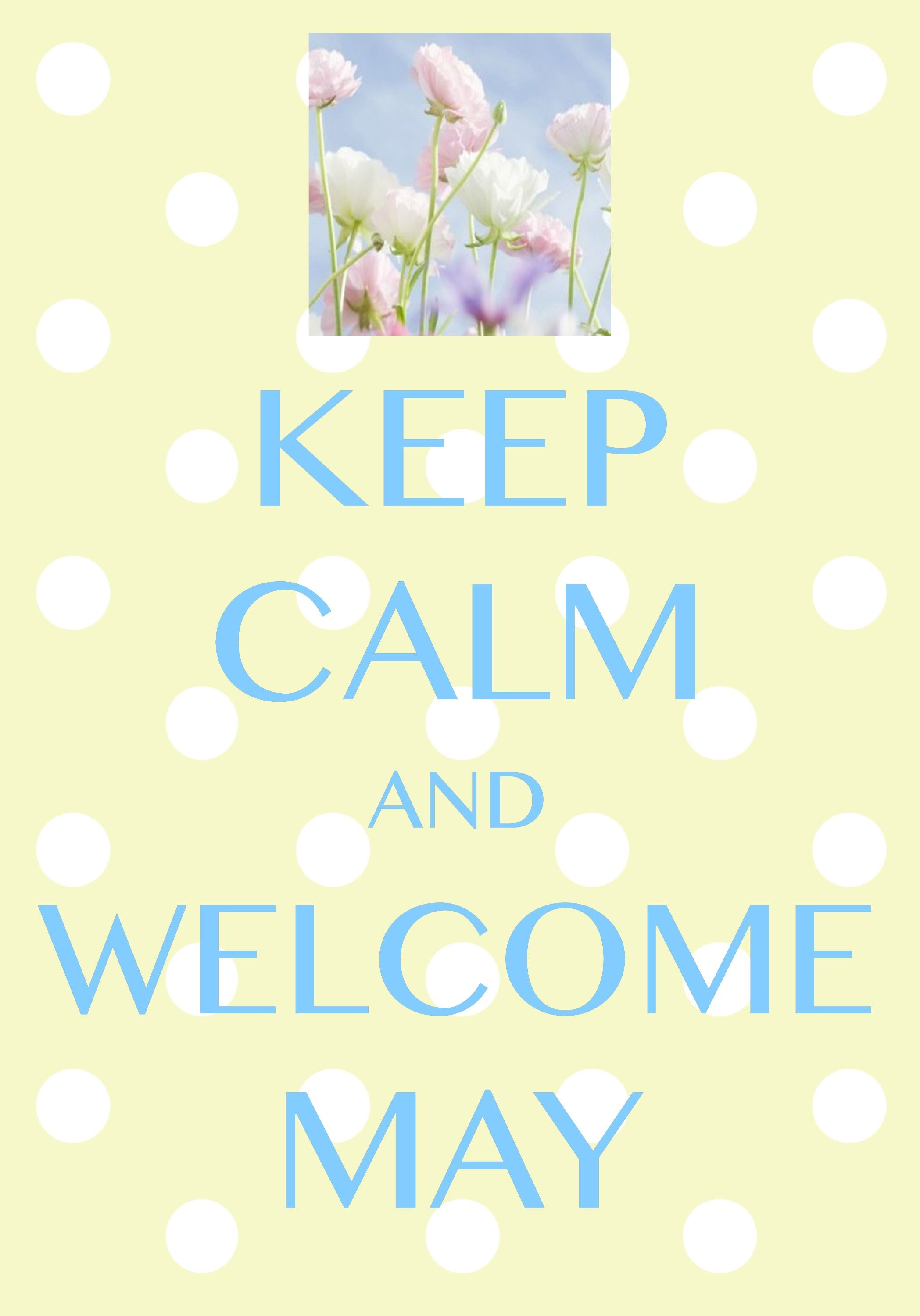 keep calm and welcome May / Created with Keep Calm and Carry On for ...