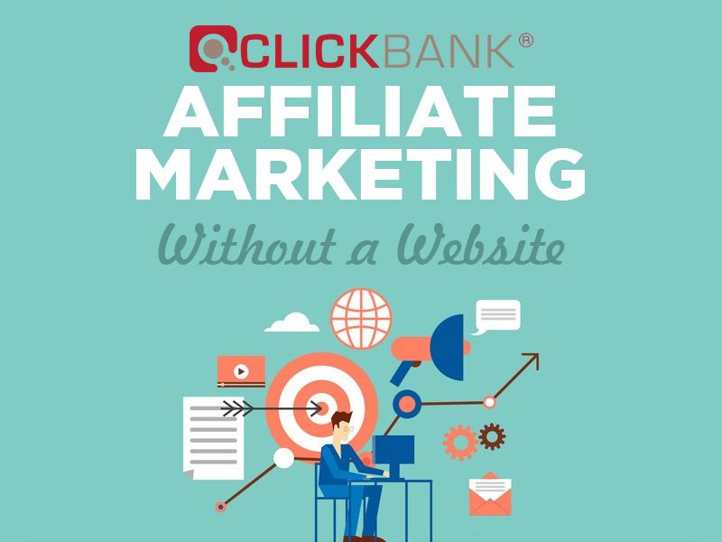 Affiliate Marketing Without A Website (ClickBank Success