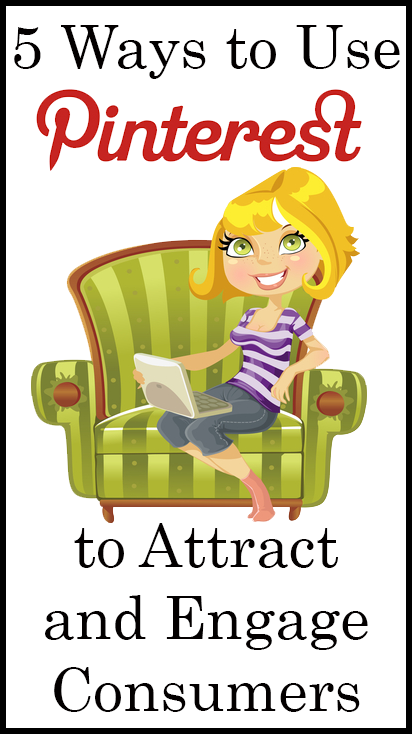 5 Ways to Use Pinterest to Attract and Engage Consumers