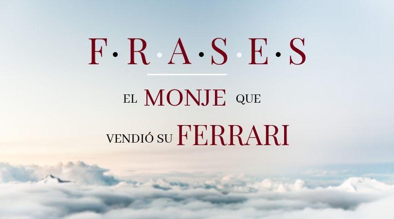 Frases Celebres Del Libro El Monje Que Vendió Su Ferrari