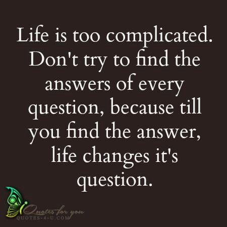 Life Is Too Complicated Quotes Inspirational Quotes This Or That Questions Life Quotes