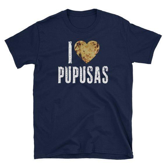 Pupusas Shirt I Love Pupusas Salvadorian Food El Salvador T-Shirt Tee Central America Tee Salvi Salv #elsalvadorfood