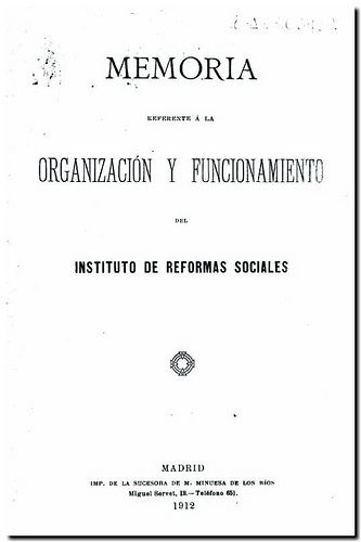 Memoria referente a la organización y funcionamiento del Instituto de Reformas Sociales. - Madrid : Instituto de Reformas Sociales, 1912