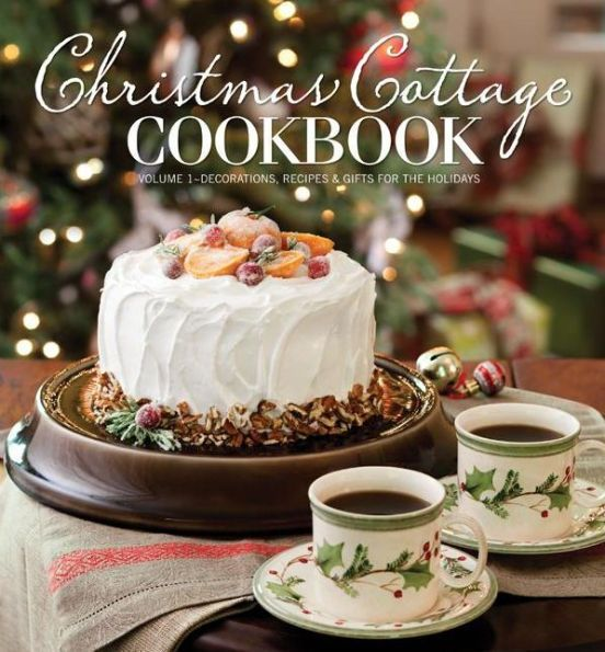 Christmas Cottage Cookbook Decorations Recipes & Gifts for the