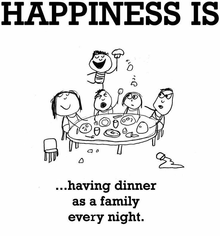 My Happiness Is Having Dinner As A Family Every Night