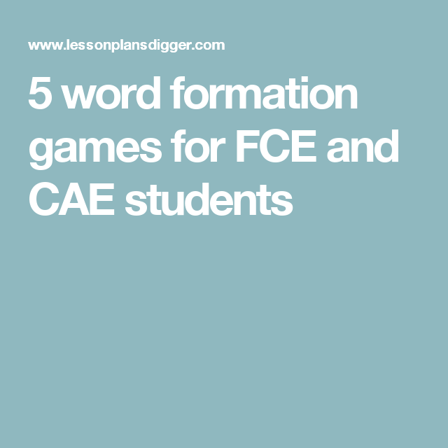 5 word formation games for FCE and CAE students | Teaching