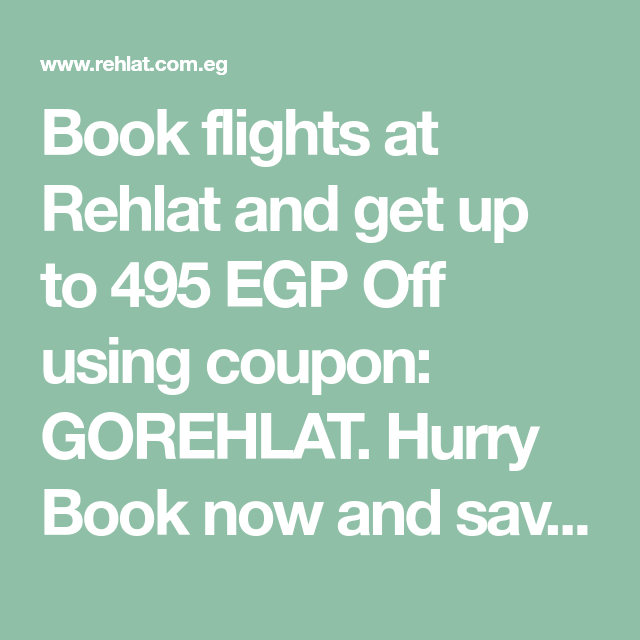 Book Flights At Rehlat And Get Up To 495 Egp Off Using Coupon Gorehlat Hurry Book Now And Save More On Flight Boo Booking Flights Flight Ticket Flight Offers