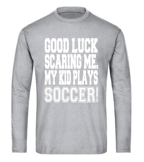 fe6fa1857 Good Luck Scaring Me My Kid Plays Soccer T-Shirt | Scars T-Shirt ...