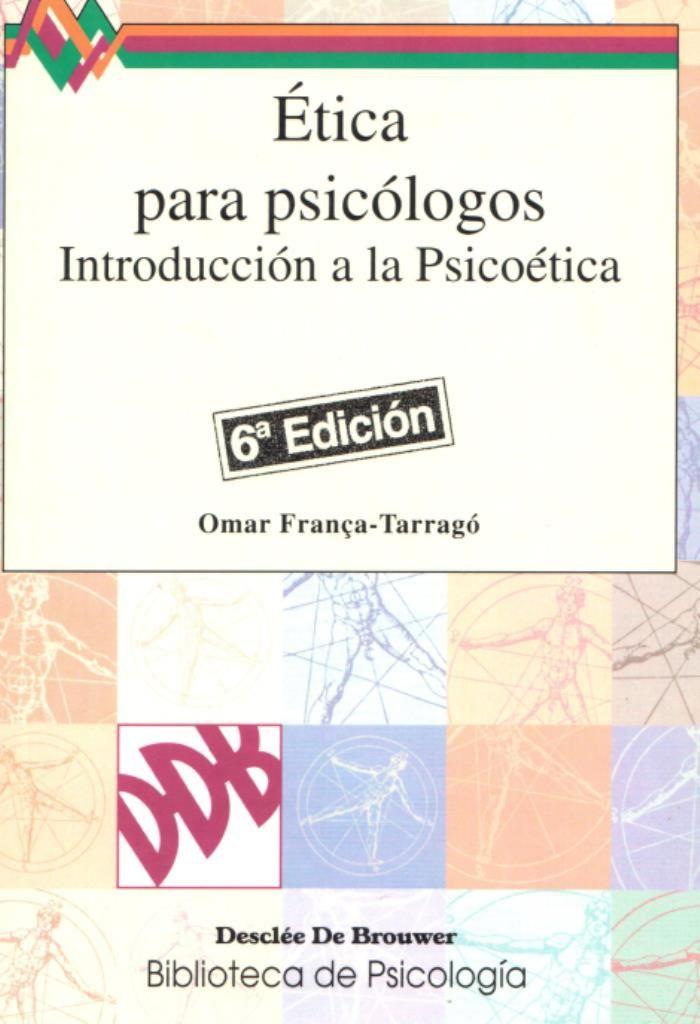 TÍTULO : Ética para psicólogos : introducción a la psicoética AUTOR :  França-Tarragó, Omar CÓDIGO: 174.2/F81/2008