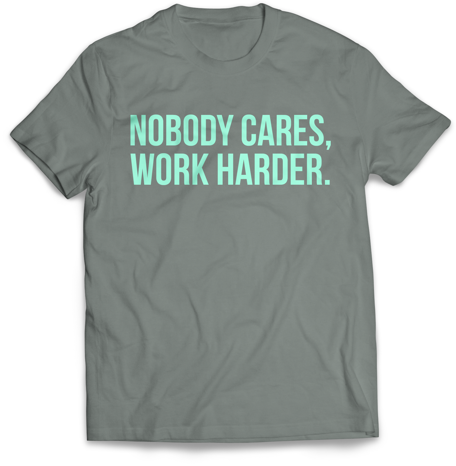 Nobody Cares, Work Harder.
