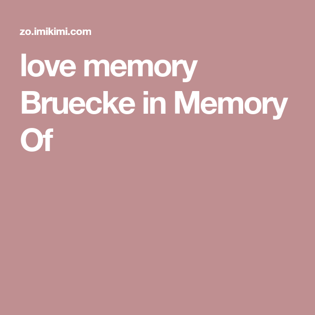 Love Memory Bruecke In Memory Of Memories In Loving Memory Condolences