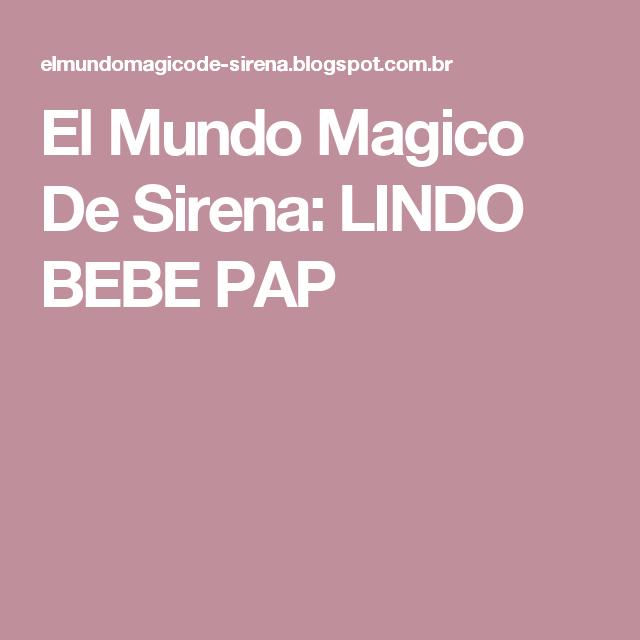 El Mundo Magico De Sirena: LINDO BEBE PAP