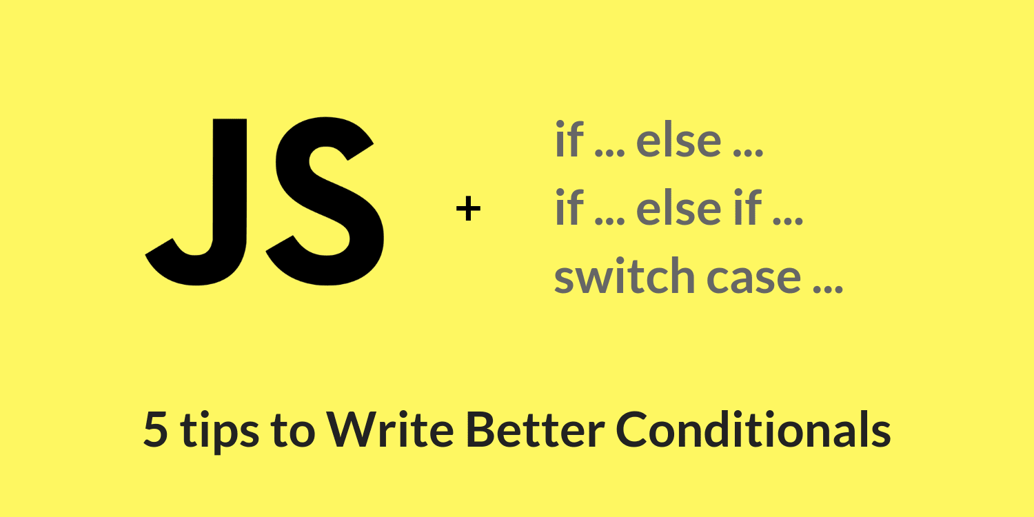 5 Tips To Write Better Conditionals In Javascript Javascript Writing Programming Websites
