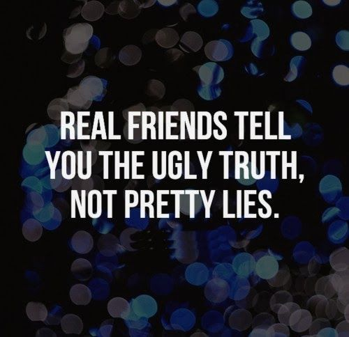 Real Friends Tell You The Ugly Truth Not Pretty Lies Quotes Adorable Quotes On Amending Friendship