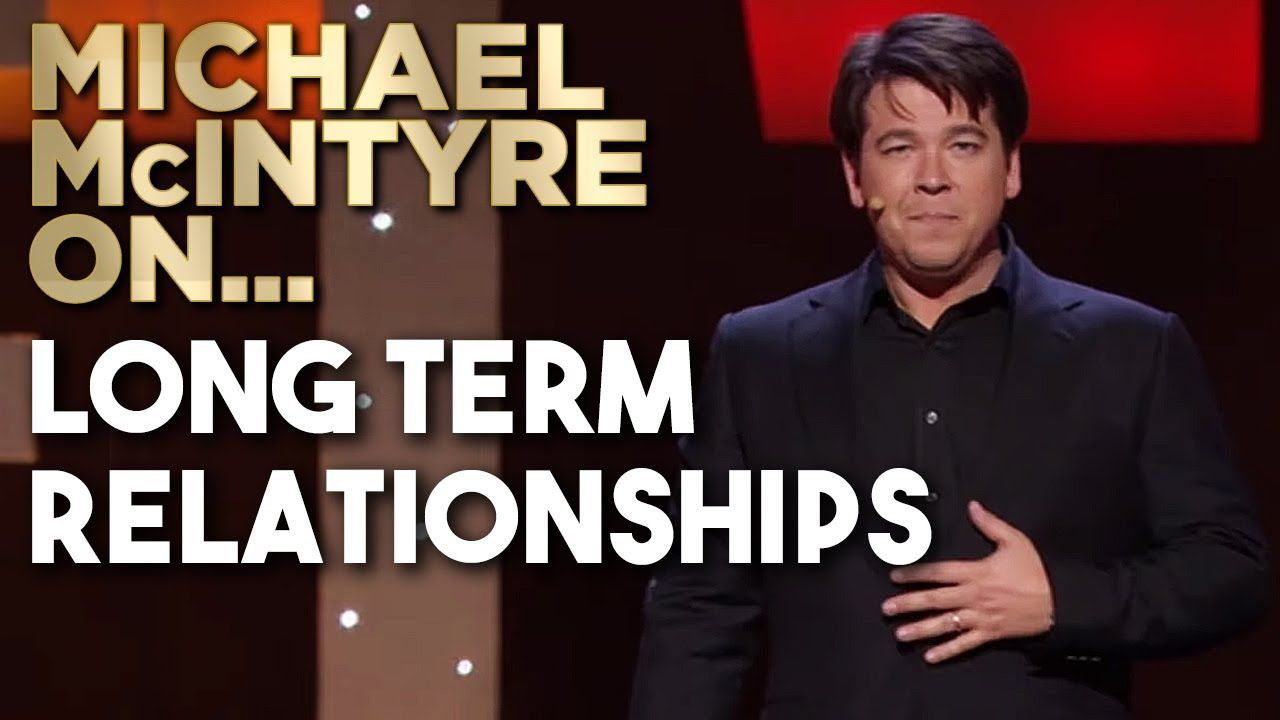 Compilation Of Michael S Best Jokes About Long Term Relationships Mich Michael Mcintyre Michael Best Long Term Relationship