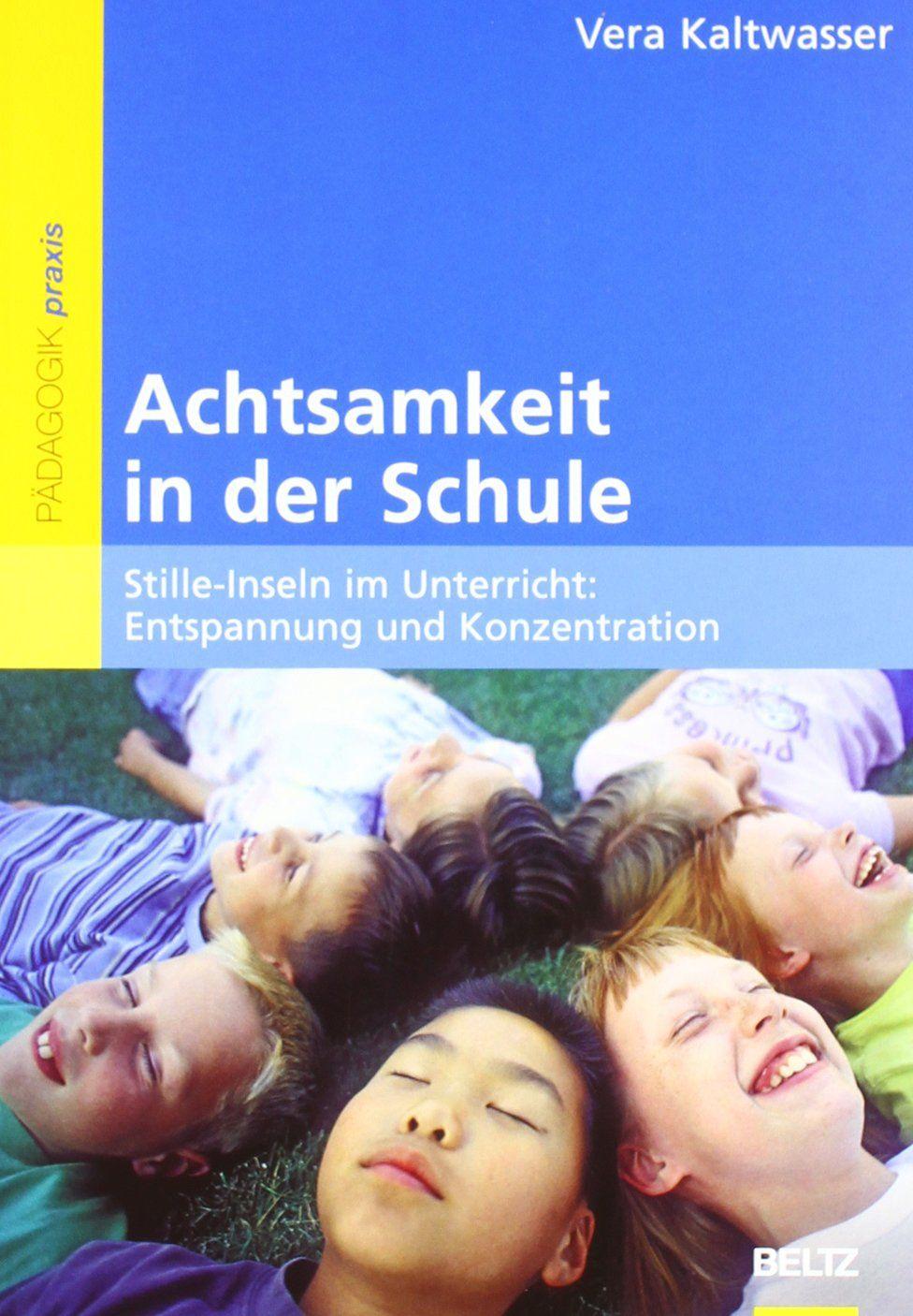 Achtsamkeit in der Schule: Stille-Inseln im Unterricht: Entspannung und Konzentration: Amazon.de: Vera Kaltwasser, Klaus Hurrelmann: Bücher