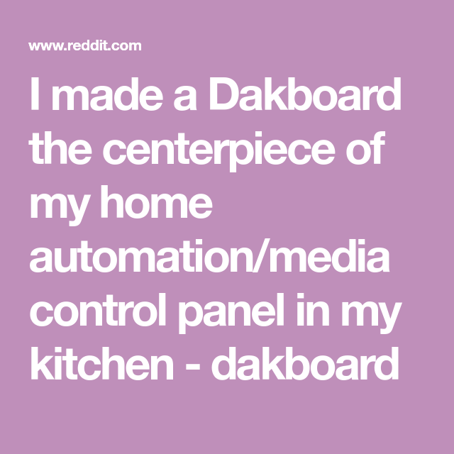I made a Dakboard the centerpiece of my home automation