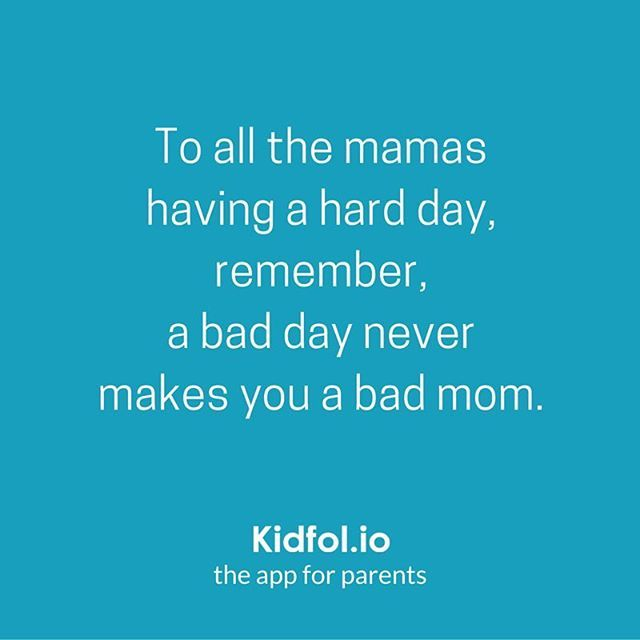 To All The Mamas Having A Hard Day Remember A Bad Day Never Makes You A Bad Mom Take A Deep Breath You Go Hard Day Quotes Quotes About Hard Times