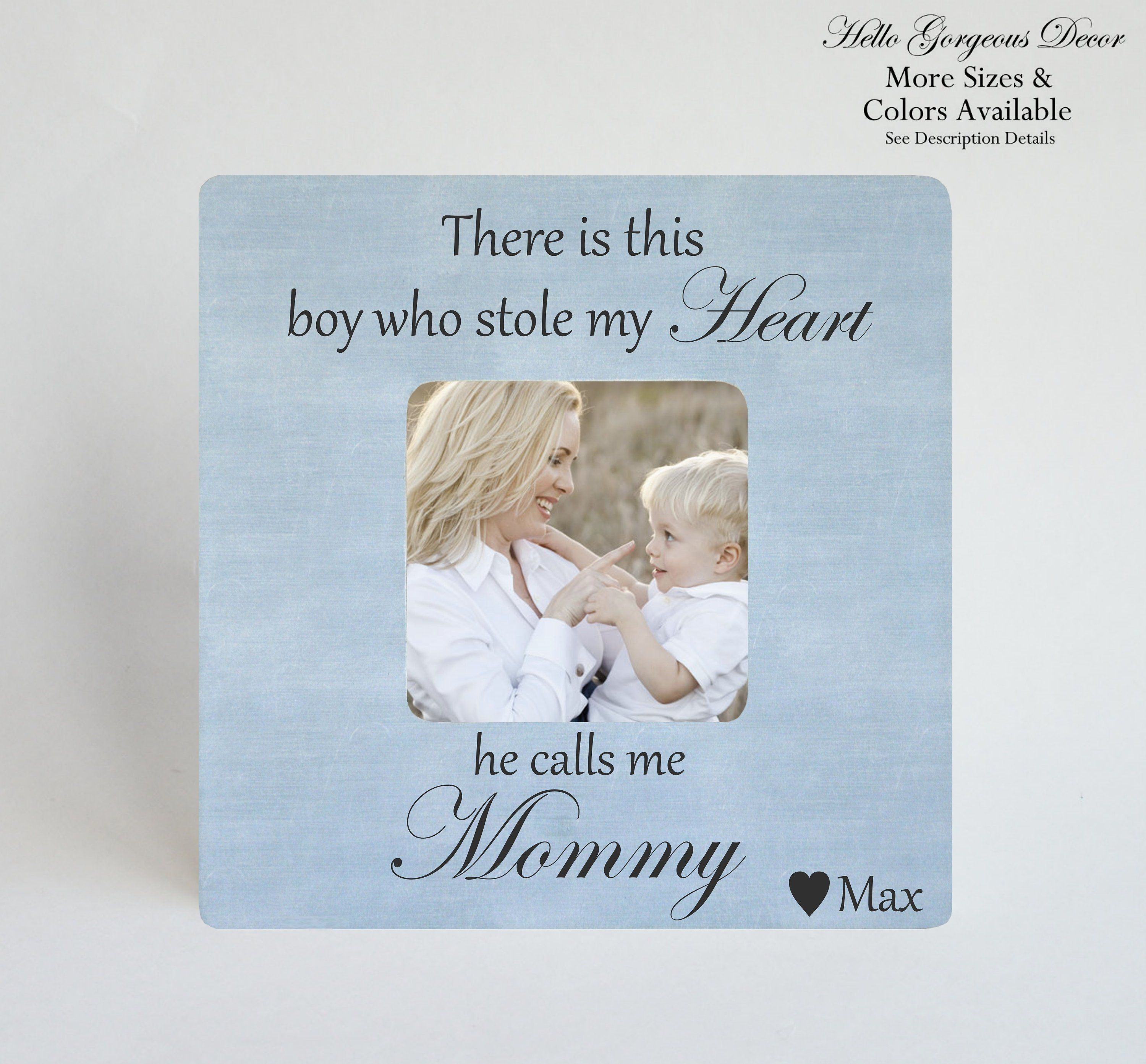 Mom Mother Gift For Mother S Day Personalized Mom Of Boy Gift Mother Son Frame There Is This Boy Who Stole My Heart He Calls Me Mommy Trendy Baby Gifts Baby Boy
