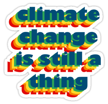 Climate Change Is Still A Thing Stickers By Lorrainerenee Redbubble Climate Change Climates Vinyl Sticker