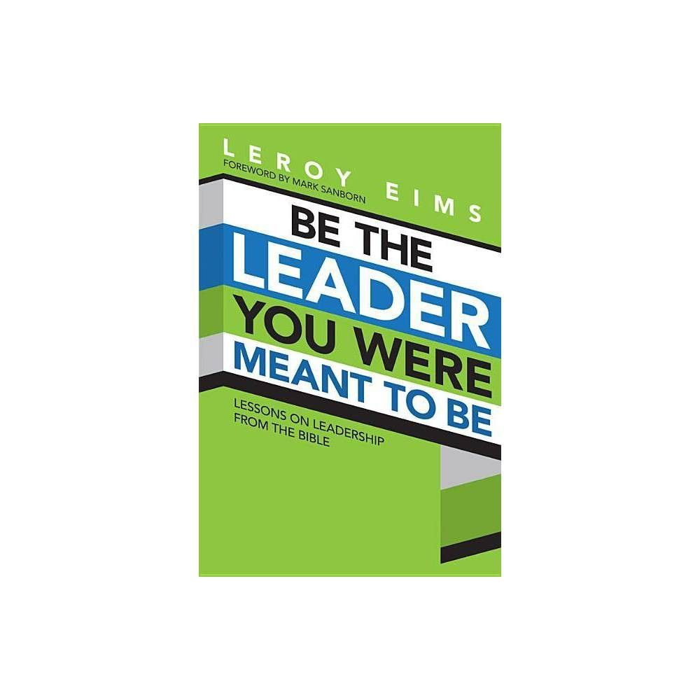Be the Leader You Were Meant to Be 3 Edition by Leroy