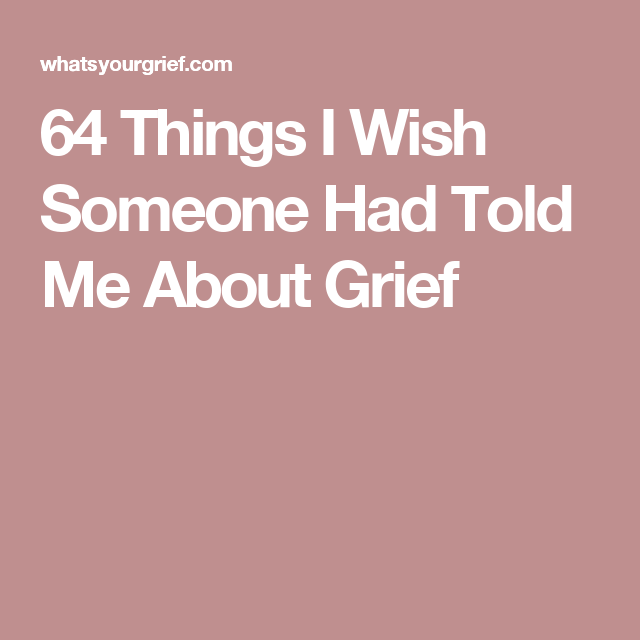 64 Things I Wish Someone Had Told Me About Grief | TO BE SHARED ...
