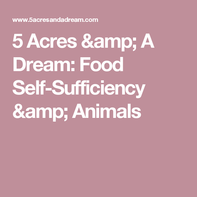 5 Acres & A Dream: Food Self-Sufficiency & Animals