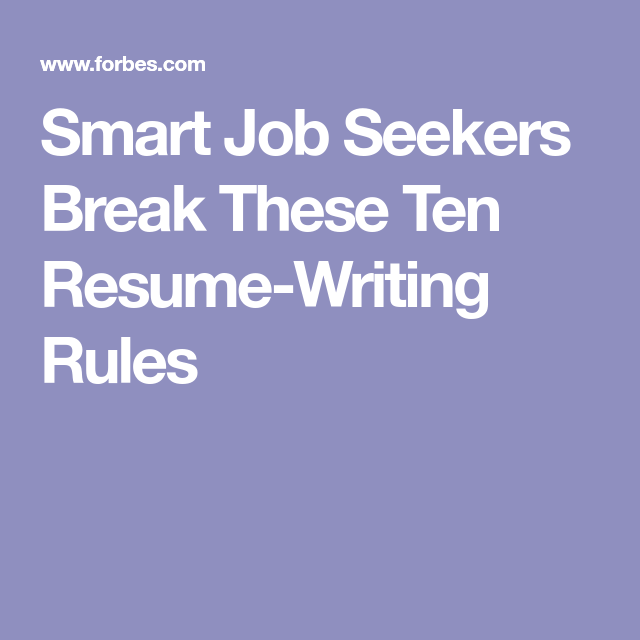 Smart Job Seekers Break These Ten Resume Writing Rules